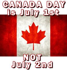 Canada Day Is July 1st Not 2nd Dammit!