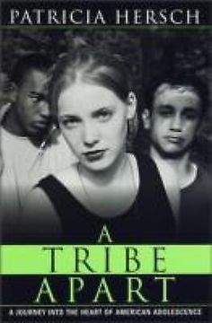 A Tribe Apart : A Journey into the Heart of American Adolescence HARDCOVER