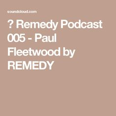 ▶ Remedy Podcast 005 - Paul Fleetwood by REMEDY