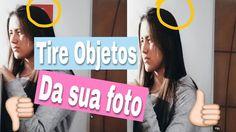 Como TIRAR OBJETOS da foto   Luana Cabral