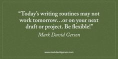"""""""Today's routines may not work tomorrow…or on your next draft.  Be flexible!""""  – Mark David Gerson • http://www.markdavidgerson.com/books/organicscreenwriting • http://mybook.to/birthingyourbook"""