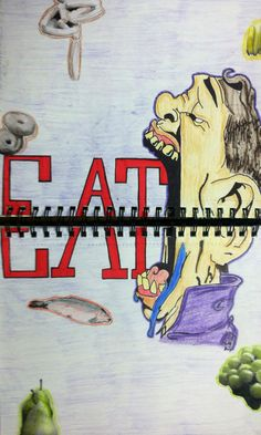 """Visual Journal Assignment #6 - EAT - room 416 This one seems quite interesting as a guy has his mouth wide open, the illustration has been extended over 2 pages, the guy seems to like eating a lot since he placed the word """"EAT"""" approaching towards the open mouth, the pictures of other food items also suggest the same. Overall funny yet intriguing illustration."""