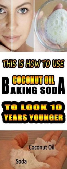Important Way - How To Use Coconut Oil And Baking Soda To Look 10 Years Younger