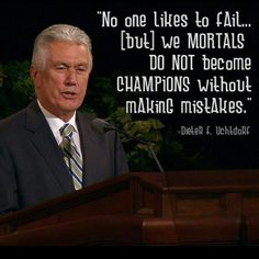 """No one likes to fail… but we mortals do not become champions without effort and discipline or without making mistakes."" Remember that ""our destiny is not determined by the number of times we stumble but by the number of times we rise up, dust ourselves off, and move forward."" From #PresUchtdorf's http://pinterest.com/pin/24066179228856353 inspiring #LDSconf message http://lds.org/general-conference/2013/10/you-can-do-it-now #ShareGoodness"