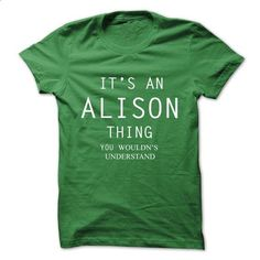 Its An ALISON Thing.You Wouldns Understand - #gift ideas for him #gift friend
