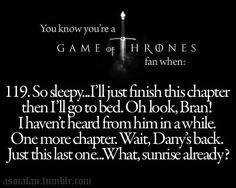 You Know You're A Game Of Thrones Fan When: You Just Have To Read One More Chapter Becomes, Sunrise Already??