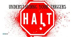 H.A.L.T: Understanding Your Triggers - https://www.sobernation.com/h-a-l-t-understanding-your-triggers/#utm_sguid=167060,edc209fa-6f4b-c0e0-8f6c-2673d91192f4