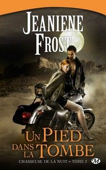 Chasseuse de la Nuit, T2 : Un pied dans la tombe (Jeaniene Frost)