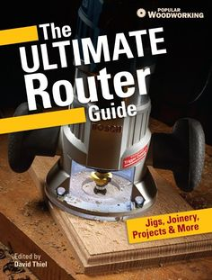 The Ultimate Router Guide - Jigs, Joinery, Projects & More | ShopWoodworking