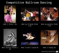 Competitive ballroom dancing, What people think I do, What I really do meme image - uthinkido.com
