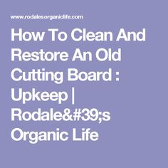 How To Clean And Restore An Old Cutting Board : Upkeep | Rodale's Organic Life
