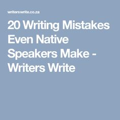 20 Writing Mistakes Even Native Speakers Make - Writers Write
