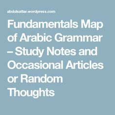 Fundamentals Map of Arabic Grammar – Study Notes and Occasional Articles or Random Thoughts