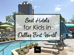 Best hotels for kids in Dallas Fort Worth   Ideas for where to stay in DFW when traveling with kids