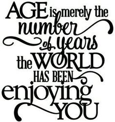 happy birthday quotes Silhouette Design Store - View Design age - world enjoying you birthday - vinyl phrase Amazing Quotes, Great Quotes, Funny Quotes, Life Quotes, Inspirational Quotes, Quotes Quotes, Flirting Quotes, Message Quotes, Inspirational Birthday Wishes