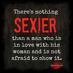 There's nothing sexier than a man who is in love with his woman and not afraid to show it. If you can't show your relationship to the world, then there is something wrong with it. Quotes Dream, Quotes To Live By, Me Quotes, Love My Man Quotes, Girl Quotes, Love My Husband, Love Him, My Love, The Words