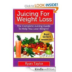 Juicing For Weight Loss - A Juicing Book With The Best Juicing Recipes To Help You Lose Weight