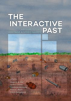 New Academic Book on Gaming in Archaeology: The Interactive Past Archaeology Heritage and Video Games