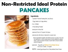 For Ideal Protein Dieters looking for a yummy non-restricted protein choice for Breakfast, try these fluffy Pancakes.  24 grams Protein, 6 carbs, & 160 cals.  Use 1 Ideal Protein Vanilla pudding, & 1 egg & ( pair with Our Walden Farms Syrup; 0carb, 0fat, gluten free)
