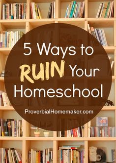 5 Ways to Ruin Your Homeschool (and how to reclaim your joy!)