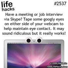 Skype Interview? Tape googly eyes to either side of webcam to help maintain eye contact. Sounds ridiculous but works!