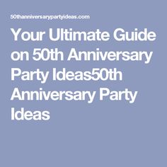 Your Ultimate Guide on 50th Anniversary Party Ideas50th Anniversary Party Ideas