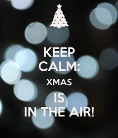 KEEP CALM: XMAS IS IN THE AIR! Another original poster design created with the Keep Calm-o-matic. Buy this design or create your own original Keep Calm design now. Keep Calm Posters, Keep Calm Quotes, Quotes To Live By, New Year Wishes, Keep Calm And Love, Calm Down, Great Words, Its A Wonderful Life, Christmas Images