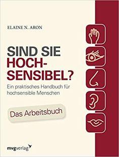 Sind Sie hochsensibel?: Ein praktisches Handbuch für hochsensible Menschen. Das Arbeitsbuch: Amazon.de: Dr. Elaine N. Aron: Bücher