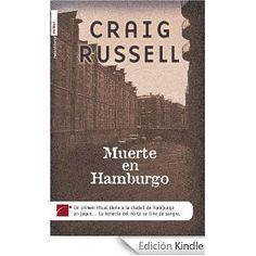 'Muerte en Hamburgo', Craig Russell. Excelente novela sobre fanatismos de dimensiones mitológicas. Vibrante, negrísima, subyugante, redonda