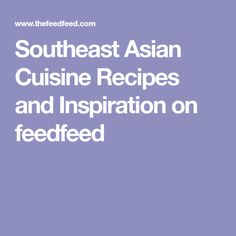 Southeast Asian Cuisine Recipes and Inspiration on feedfeed
