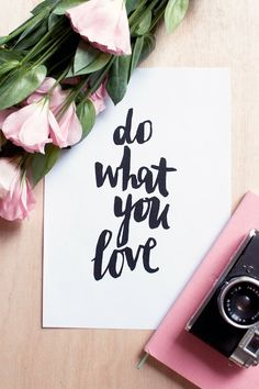 do what you love #quote. Cool idea to copy. Print this quote on a A4 paper sheet and take a photo of the paper on your table.