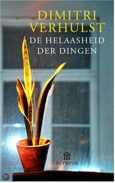 Dimitri Verhulst - De helaasheid der dingen || 2013 book not finished (★☆☆☆☆) || After reading a couple of pages I realized that this isn't the book I want to read. I didn't like the story that was being told, the language in which it's written, the boy who's the lead of the story. About this book: This story is about a young man who loses his touch and feel with his dysfunctional family in a little village in Belgium. || http://www.bol.com/nl/p/de-helaasheid-der-dingen/9200000005529202/