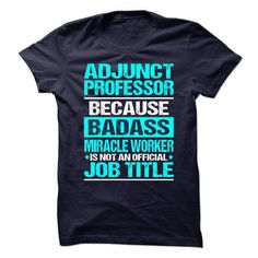Awesome Shirt for ADJUNCT PROFESSOR T Shirts, Hoodie. Shopping Online Now ==► https://www.sunfrog.com/No-Category/Awesome-Shirt-for-ADJUNCT-PROFESSOR-104091636-Guys.html?41382
