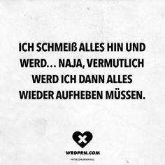 Visual Statements Ich schmeiß alles hin und werd Naja Visual statements I throw everything down and become well # funny Words Quotes, Love Quotes, Funny Quotes, Funny Memes, Hilarious, Inspirational Quotes, Sayings, Humor Quotes, Funny Sarcasm