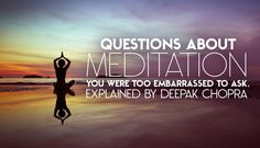 Questions About Meditation You Were Too Embarrassed To Ask, Explained By Deepak Chopra