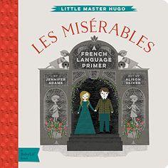 Les Miserables: A BabyLit® French Language Primer by Jennifer Adams http://www.amazon.com/dp/1423642287/ref=cm_sw_r_pi_dp_cTYAwb0P0QV8N
