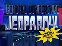 April 2014 General Conference Jeopardy by Chocolate on my Cranium