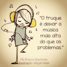 O truque é deixar a música mais alta que os problemas.