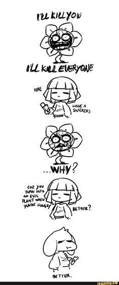 Here asriel have a snickers. You become a murderous flower when your hungry Undertale Comic, Flowey Undertale, Undertale Memes, Undertale Fanart, Frisk, Fnaf, Sr Pelo, Rage, Toby Fox