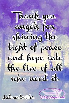 Thank you angels for shining the light of peace and hope into the live of all who need it.  #angelicguidance