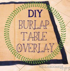 How to make an inexpensive Burlap table Overlay for a wedding or rustic themed party.