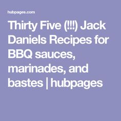 Thirty Five (!!!) Jack Daniels Recipes for BBQ sauces, marinades, and bastes | hubpages