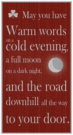 May you have warm words on a a cold evening, a full moon on a dark night, and the road downhill all the way to your door. - Irish aphorism saying An Irish Toast Print By Ireland Calling. Irish Quotes, Irish Sayings, Me Quotes, Life Sayings, Irish Toasts, Irish Blessing, House Blessing, Irish Eyes Are Smiling, Luck Of The Irish