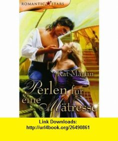 Perlen f�r eine M�tresse (9783899414875) Kat Martin , ISBN-10: 389941487X  , ISBN-13: 978-3899414875 ,  , tutorials , pdf , ebook , torrent , downloads , rapidshare , filesonic , hotfile , megaupload , fileserve