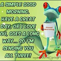 A simple good morning, have a great day, or I love you, goes a long way.so I'm sending you all three ! Good Morning My Love, Good Morning Picture, Morning Pictures, Good Morning Quotes, Have A Great Day, Frog Quotes, Jokes Quotes, Cute Quotes, Funny Quotes