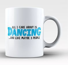 All I Care About Is Dancing The perfect mug for anyone who loves dancing. Order yours today! Take advantage of our Low Flat Rate Shipping - order 2 or more and save. - Printed and Shipped from the USA - Available in your choice of Regular or Large 15 Funny Dance Quotes, Dance Moms Funny, Dance Memes, Dance Sayings, Dancing Quotes, Zumba Quotes, Dancer Problems, Hip Problems, Dance Like No One Is Watching