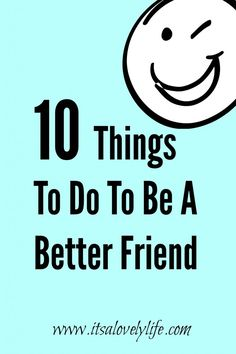 Best friends should be the best friend they can be! Here are some Things To Do To Be A Better Friend
