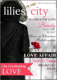 Love is in the air! Read the Lilies in the City February issue for insight on abusive relationships, true beauty, true love, yummy recipes and much more!