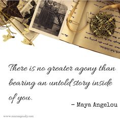 "Writing is medicine. Words want to make alchemists of us all.  ""There is no greater agony than bearing an untold story inside of you.""  - Maya Angelou"