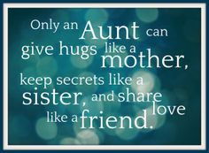 this is true - aunts keep you safe but teach you all the cool things